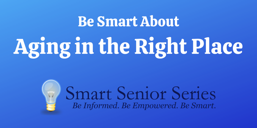 Smart Senior Series – Be Smart About Aging in the Right Place